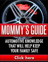 Mommy's Guide. Automotive knowledge that will help keep you safe but help save money.  Click here.