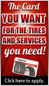 The card you want for the tires and services you need! Click here to apply today.