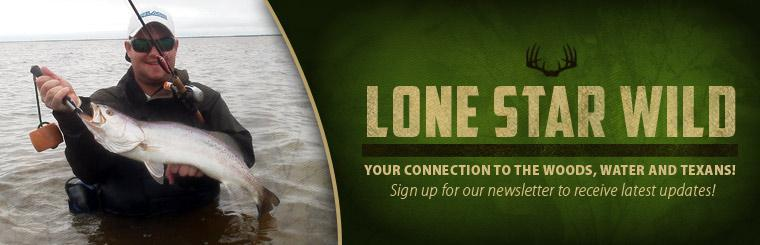 Lone Star Wild – Your connection to the woods, water and Texans! Sign up for our newsletter to receive latest updates!