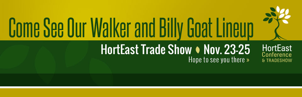Come see our Walker and Billy Goat lineup at the HortEast Trade Show November 23rd through 25th! Contact us for details.