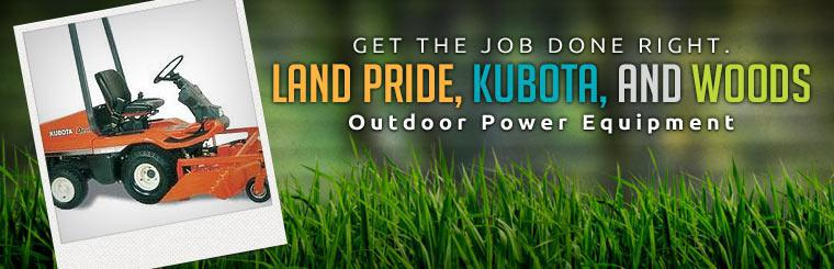 Land Pride, Kubota, and Woods Outdoor Power Equipment: Click here to view the models.