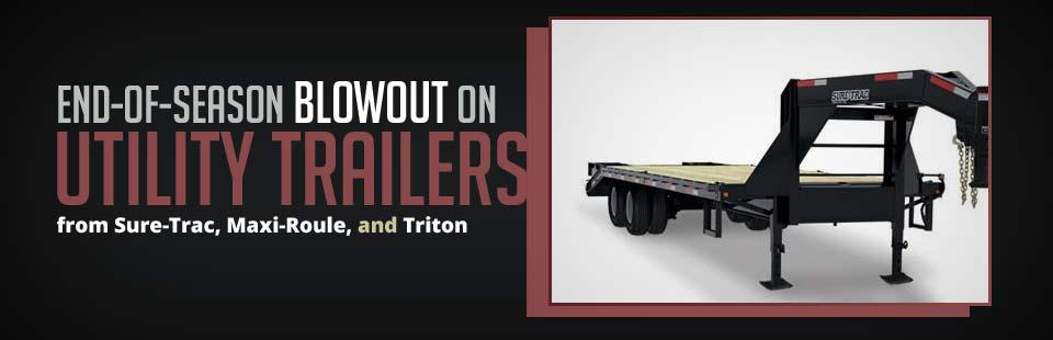 End-of-Season Blowout on Sure-Trac, Maxi-Roule, and Triton Utility Trailers: Click here to view the models.