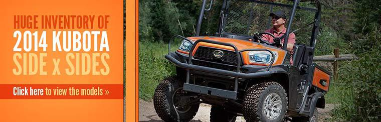 Huge Inventory of 2014 Kubota Side x Sides: Click here to view the models.