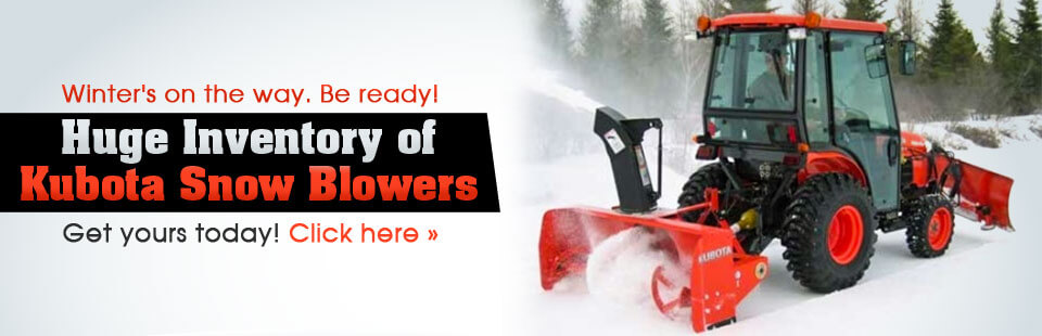 Huge Inventory of Kubota Snow Blowers: Click here to view the models.