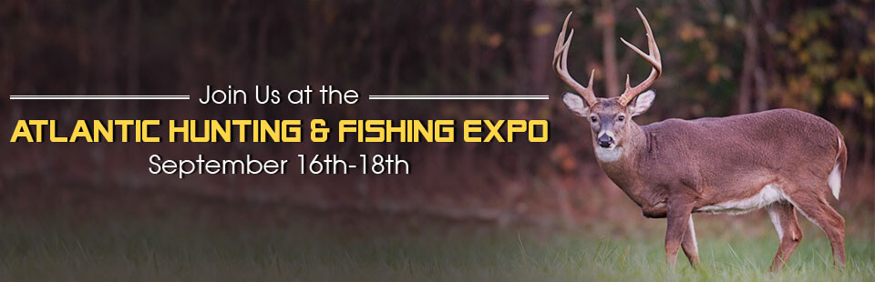 Join us at the Atlantic Hunting & Fishing Expo September 16th through 18th!