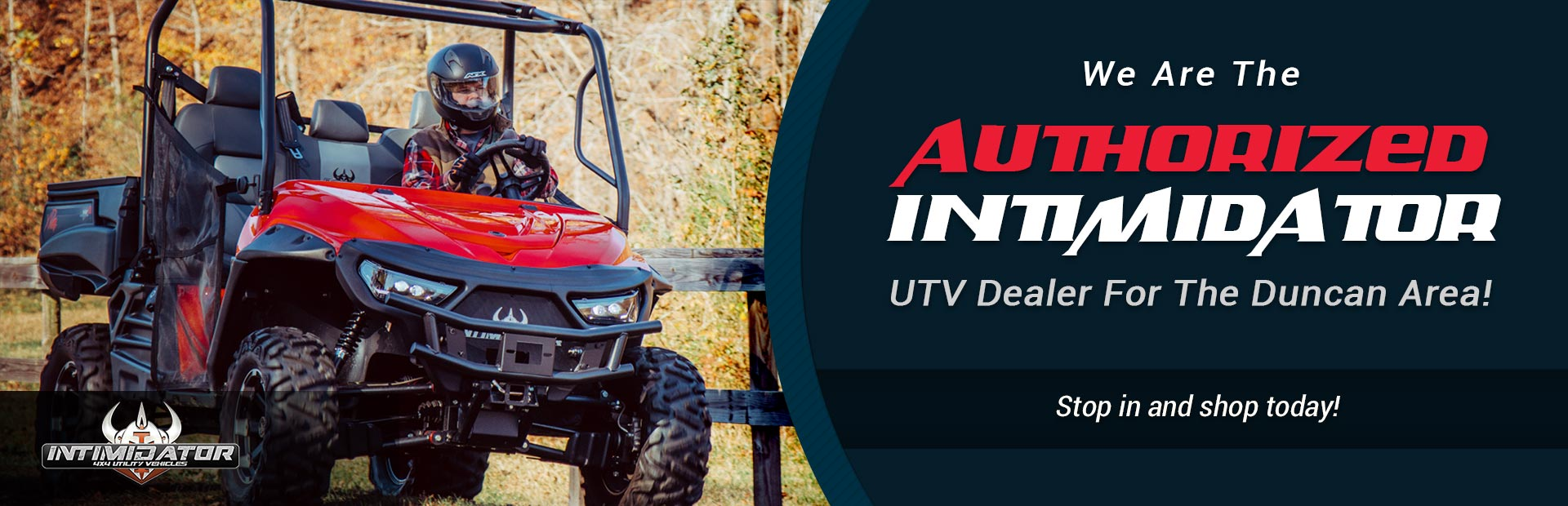 We are the authorized Intimidator UTV dealer for the Duncan area! Stop in and shop today.