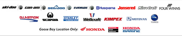 We carry products from Ski-Doo, Can-Am, Sea-Doo, Evinrude, Husqvarna, Jansered, Mirrocraft, Four Winns, Glastron, Scarab, Stanley, Wellcraft, Kimpex, Motovan, and Tomos. Goose Bay Location Only: Honda, Honda Power Equipment, and Honda Marine.