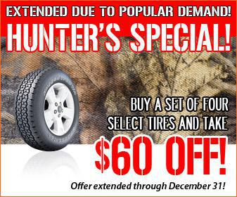Extended do to popular demand! Hunter's Special! Buy a set of four select tires and take $60 off! Offer extended through December 31!