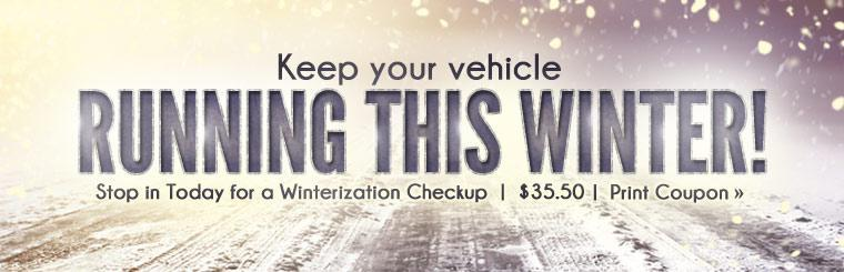 Stop in today for a winterization checkup for just $35.50! Click here to print the coupon.