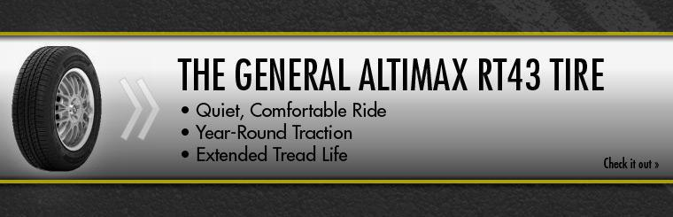 The General Altimax RT43 tire provides a quiet, comfortable ride, year-round traction and extended tread life. Click here to check it out.