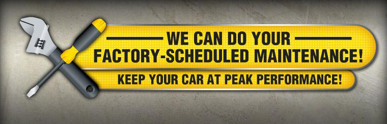 We can do your factory-scheduled maintenance! Keep your car at peak performance!