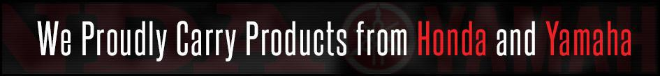 We proudly carry products from Honda and Yamaha.