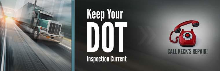 Keep your DOT inspection current. Call Keck's Repair!