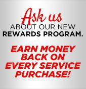 Ask us about our new rewards program. Earn money back on every service purchase!