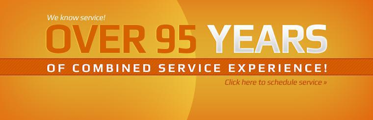 We have over 95 years of combined service experience! Click here to schedule service.