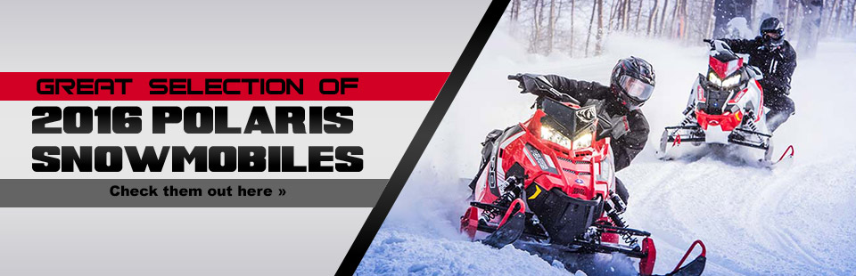 Click here to check out our great selection of 2016 Polaris snowmobiles!