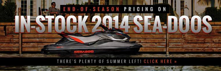 End-of-Season Pricing on In-Stock 2014 Sea-Doos: Click here to view the models.