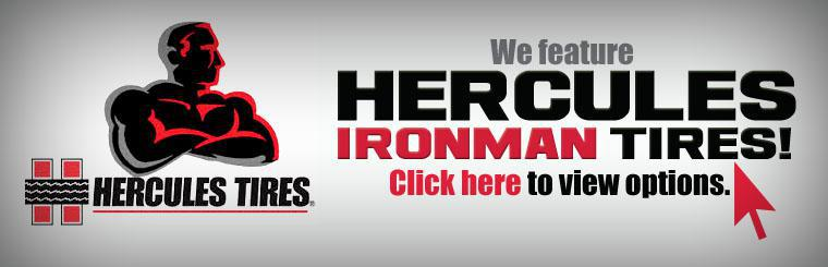 We feature Hercules Ironman tires. Click here to view options.