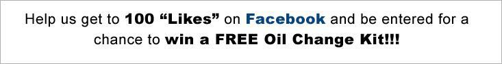 "Help us get to 100 ""Likes"" on Facebook and be entered for a chance to win a FREE Oil Change Kit!"