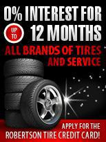 Apply for the Robertson Tire credit card and get 0% interest for up to 12 months on all brands of tires and service!