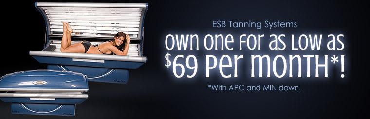 ESB Tanning Systems: Own one for as low as $69 per month*! Contact us for details.