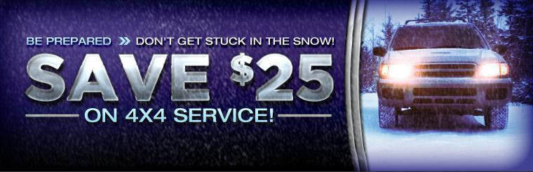 Don't Get Stuck In The Snow! Save $25 on 4x4 Service! Click here!