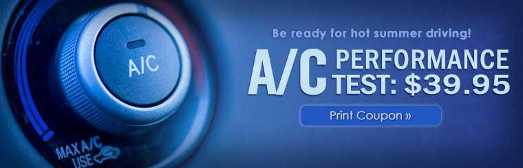 Be ready for hot summer driving! Get an A/C performance test for just $39.95! Click here to print the coupon.