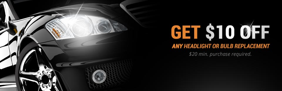 Get $10 off any headlight or bulb replacement!