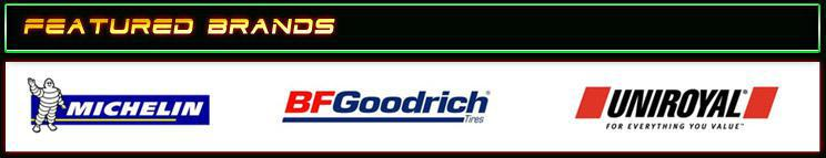 We carry products by Michelin®, BFGoodrich®, and Uniroyal®.