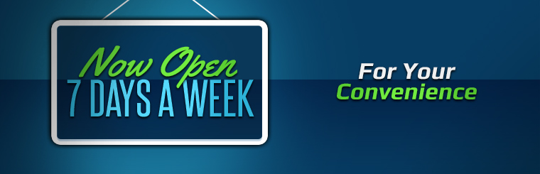 We are now open 7 days a week for your convenience! Click here to contact us.