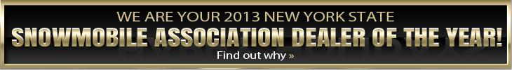 We are your 2013 New York State Snowmobile Association Dealer of the Year!