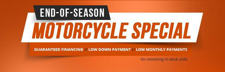End-of-Season Motorcycle Special: We offer guaranteed financing, a low down payment, and low monthly payments on remaining in-stock units. Contact us for details.