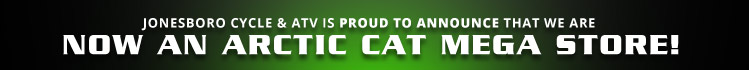 Jonesboro Cycle & ATV is proud to announce that we are now an Arctic Cat Mega Store!