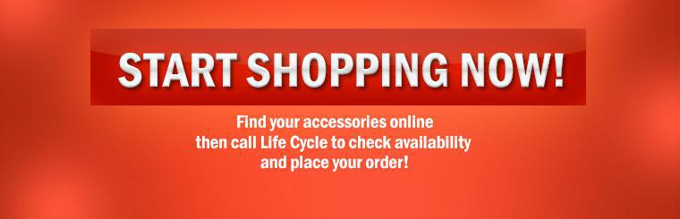 Find your accessories online then call Life Cycle to check availability and place your order!