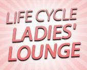 Life Cycle Ladies' Lounge