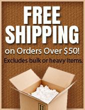 Free Shipping on Orders Over $50! Excludes bulk or heavy items.