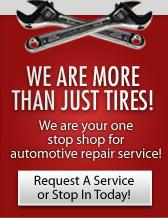 We are more than just tires! We are your one stop shop for automotive repair service! Request A Service or Stop In Today!