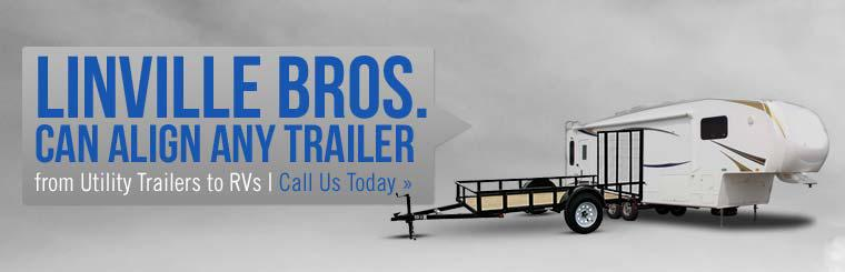 Linville Bros. can align any trailer from utility trailers to RVs!