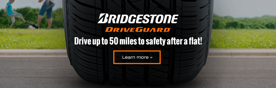 Bridgestone DriveGuard: Drive up to 50 miles to safety after a flat! Click here to learn more.