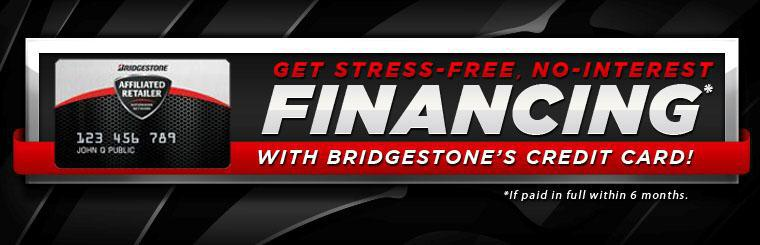 Get stress-free, no-interest financing with Bridgestone's credit card! Click here to apply.