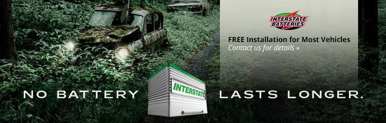 Interstate Batteries: No battery lasts longer! We offer a free installation for most vehicles. Click here to contact us.