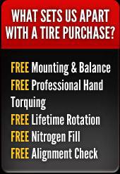 What sets us apart? FREE Mounting & Balance. FREE Professional Hand Torquing FREE Lifetime Rotation. FREE Nitrogen Fill. FREE Alignment Check.
