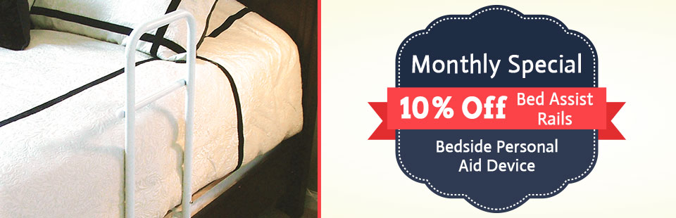 Monthly Special: Get 10% off bed assist rails! Click here to view our selection.