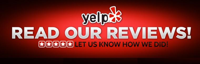 READ OUR YELP REVIEWS! LET US KNOW HOW WE DID.  Click here.