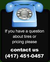 If you have a question about tires or pricing please contact us  (417) 451-0457