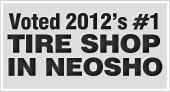 Voted 2012 #1 tire shop in Neosho!
