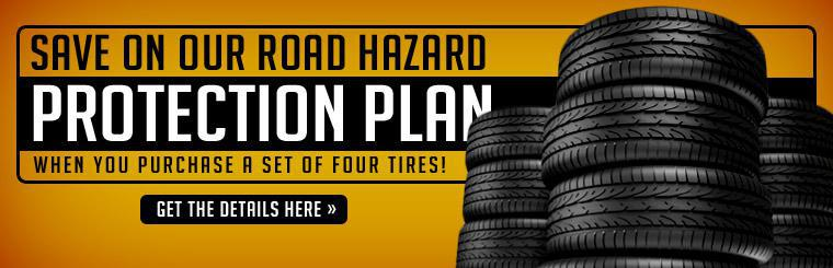 Save on our Road Hazard Protection Plan when you purchase a set of four tires! Click here for details.