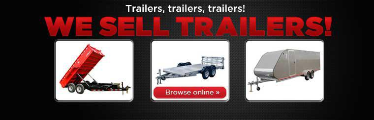 We sell trailers! Click here to browse online.