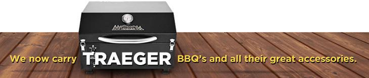 We now carry Traeger BBQ's and all their great accessories.