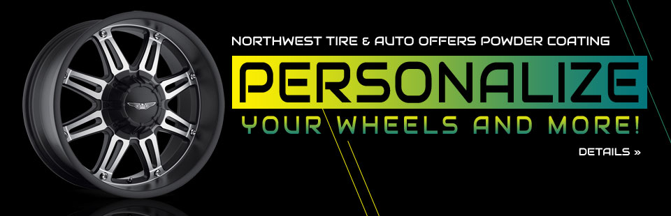 Northwest Tire & Auto Offers Powder Coating: Personalize your wheels and more! Contact us for details.